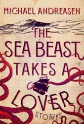 The Sea Beast Takes a Lover: Stories Pdf Book