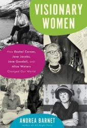 Visionary Women: How Rachel Carson, Jane Jacobs, Jane Goodall, and Alice Waters Changed Our World Book Pdf