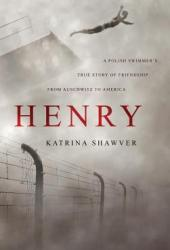 Henry: A Polish Swimmer's True Story of Friendship from Auschwitz to America Pdf Book
