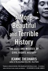 A More Beautiful and Terrible History: The Uses and Misuses of Civil Rights History Pdf Book