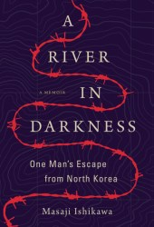 A River in Darkness:  One Man's Escape from North Korea Pdf Book
