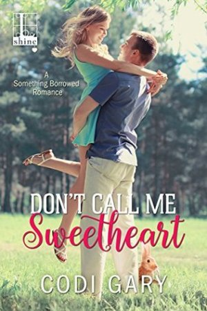 Don't Call Me Sweetheart (Something Borrowed, #1)