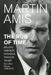 The Rub of Time: Bellow, Nabokov, Hitchens, Travolta, Trump: Essays and Reportage, 1986-2016 Book Pdf