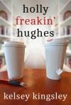 Holly Freakin' Hughes by Kelsey Kingsley