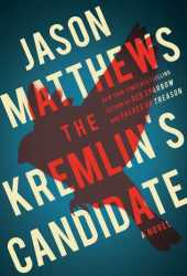 The Kremlin's Candidate (Red Sparrow Trilogy #3) Pdf Book