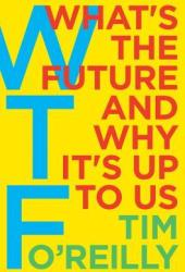 WTF?: What's the Future and Why It's Up to Us Book Pdf