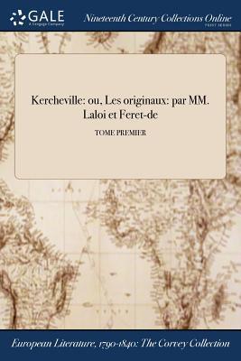 Kercheville: Ou, Les Originaux: Par MM. Laloi Et Feret-de; Tome Premier