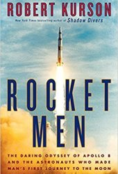 Rocket Men: The Daring Odyssey of Apollo 8 and the Astronauts Who Made Man's First Journey to the Moon Pdf Book