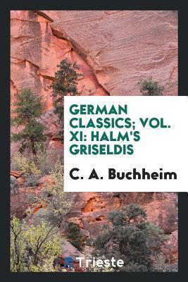 German Classics; Vol. XI: Halm's Griseldis