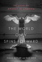 The World Only Spins Forward: The Ascent of Angels in America Pdf Book