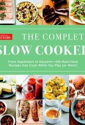 The Complete Slow Cooker: From Appetizers to Desserts - 400 Must-Have Recipes That Cook While You Play Pdf Book