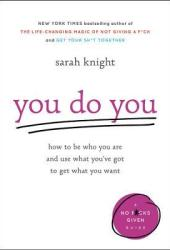 You Do You: How to Be Who You Are and Use What You've Got to Get What You Want Pdf Book