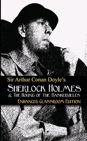 Sir Arthur Conan Doyle's The Hound of the Baskervilles - Enhanced Classroom Edition (Annotated)
