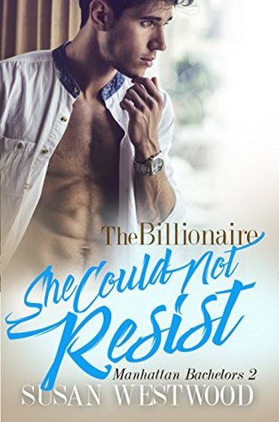 The Billionaire She Could Not Resist (Manhattan Bachelors #2)