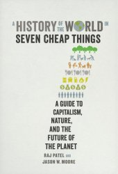 A History of the World in Seven Cheap Things: A Guide to Capitalism, Nature, and the Future of the Planet Pdf Book