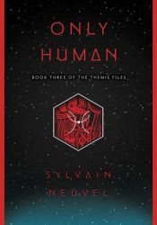 Only Human (Themis Files, #3) Pdf Book