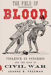 The Field of Blood: Violence in Congress and the Road to Civil War Pdf Book