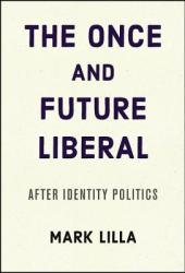The Once and Future Liberal: After Identity Politics Book Pdf