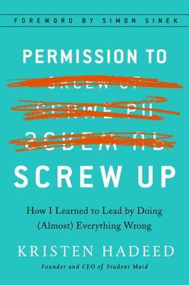 Permission to Screw Up: Learning to Lead by Doing (Almost) Everything Wrong