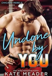 Undone By You (Chicago Rebels, #2.5) Pdf Book