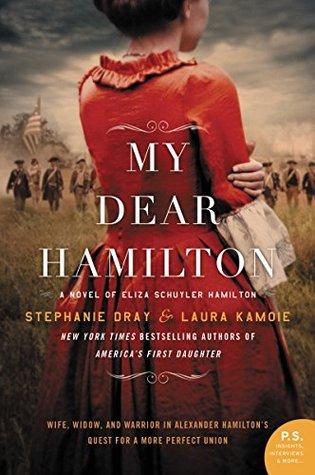My Dear Hamilton: A Novel of Eliza Schuyler Hamilton: Wife, Widow, and Warrior in Alexander Hamilton's Quest for a More Perfect Union