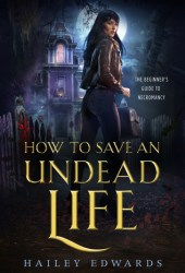 How to Save an Undead Life (Beginner's Guide to Necromancy, #1) Book Pdf