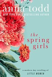 The Spring Girls: A Modern-Day Retelling of Little Women Pdf Book
