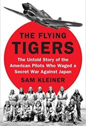 The Flying Tigers: The Untold Story of the American Pilots Who Waged a Secret War Against Japan Before Pearl Harbor Pdf Book