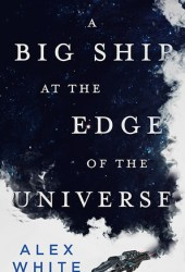 A Big Ship at the Edge of the Universe (The Salvagers, #1) Pdf Book