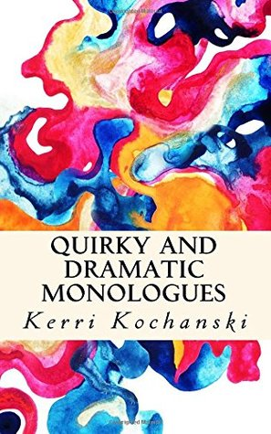 Quirky and Dramatic Monologues