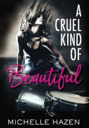 A Cruel Kind of Beautiful (Sex, Love, and Rock & Roll, #1) Pdf Book