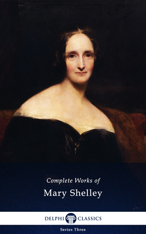 The Complete Works of Mary Shelley