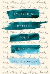 Everything Happens for a Reason: And Other Lies I've Loved Pdf Book