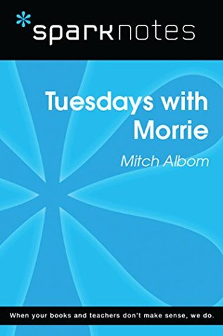 Tuesdays with Morrie (SparkNotes Literature Guide)