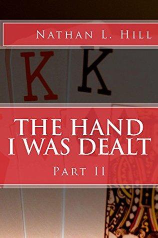 The Hand I Was Dealt: Part II