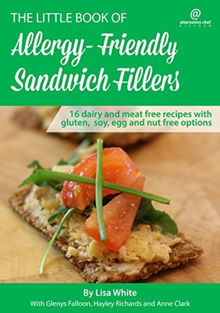 Sandwich Fillers: 16 Dairy and meat free recipes with gluten, soy, egg, meat and nut free options. (The Little Book of Allergy-Friendly Recipes)