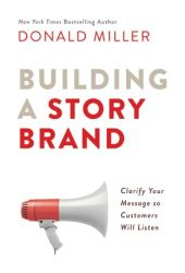 Building a StoryBrand: Clarify Your Message So Customers Will Listen Book Pdf