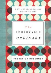The Remarkable Ordinary: How to Stop, Look, and Listen to Life Pdf Book