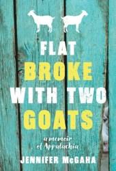 Flat Broke with Two Goats: A Memoir of Appalachia Book Pdf