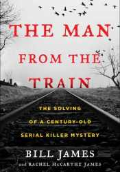 The Man from the Train: The Solving of a Century-Old Serial Killer Mystery Pdf Book