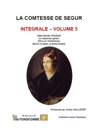 La comtesse de Ségur - Quel amour d'enfant, Le mauvais génie, Diloy le chemineau, Après la pluie, le beau temps (La comtesse de Ségur - intégrale t. 5)