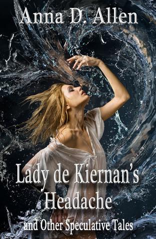 Lady de Kiernan's Headache and Other Speculative Tales