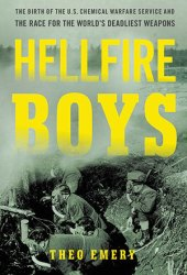 Hellfire Boys: The Untold History of Soldiers, Scientists, and America's First Race for Weapons of Mass Destruction Pdf Book