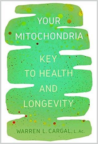 Your Mitochondria: Key to Health and Longevity