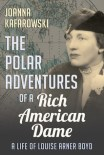 The Polar Adventures of a Rich American Dame: A Life of Louise Arner Boyd