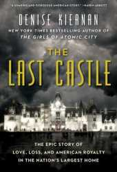 The Last Castle: The Epic Story of Love, Loss, and American Royalty in the Nation's Largest Home Book Pdf