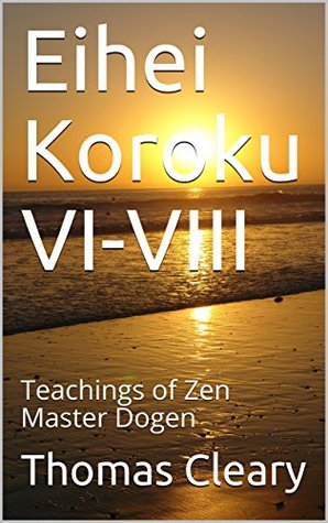 Eihei Koroku VI-VIII: Teachings of Zen Master Dogen