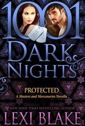Protected (Masters and Mercenaries #16.5; 1001 Dark Nights #84) Pdf Book
