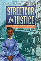 Streetcar to Justice: How Elizabeth Jennings Won the Right to Ride in New York Pdf Book