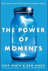 The Power of Moments: Why Certain Experiences Have Extraordinary Impact Pdf Book